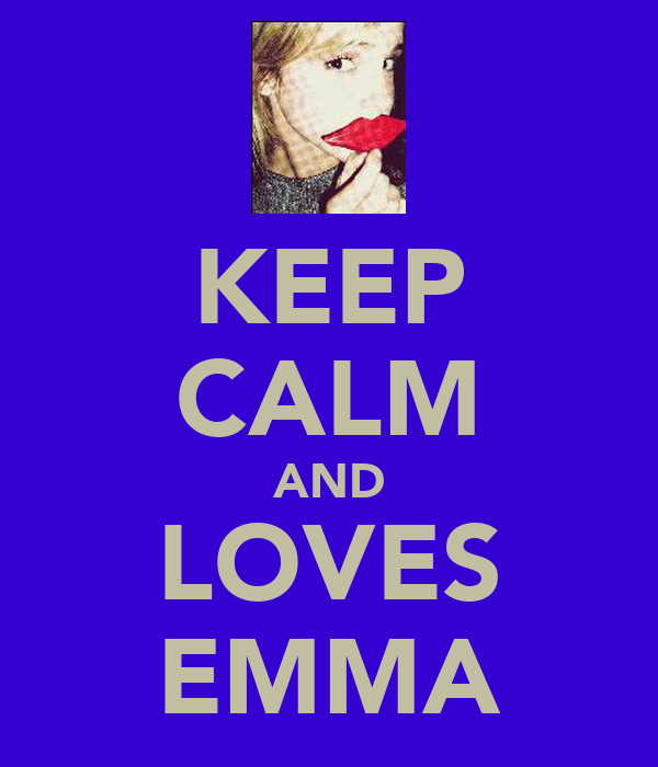 KEEP CALM AND LOVES EMMA