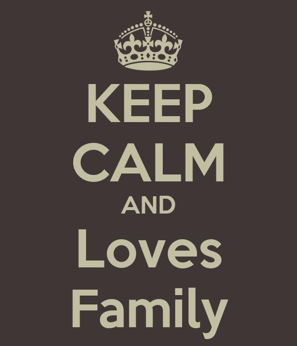 KEEP CALM AND Loves Family