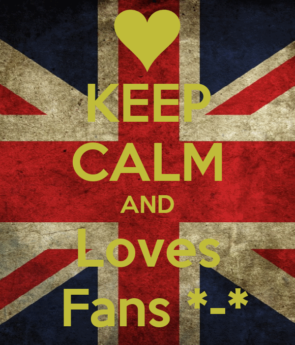 KEEP CALM AND Loves  Fans *-*