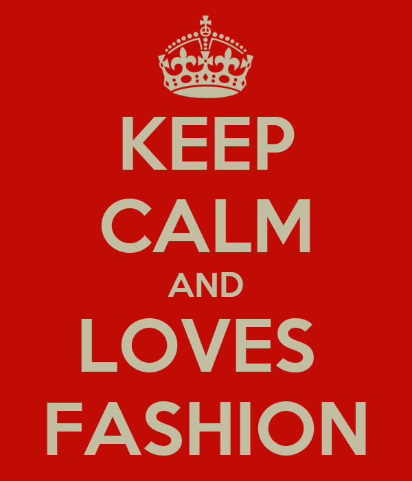 KEEP CALM AND LOVES  FASHION
