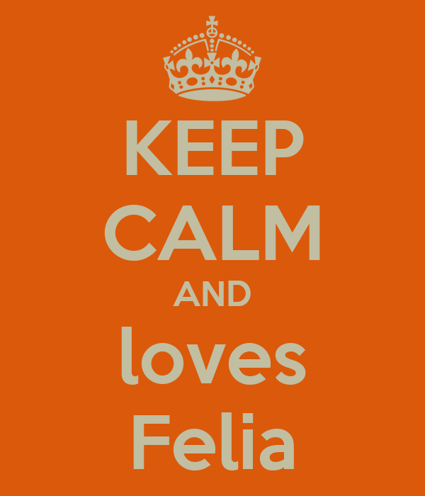 KEEP CALM AND loves Felia
