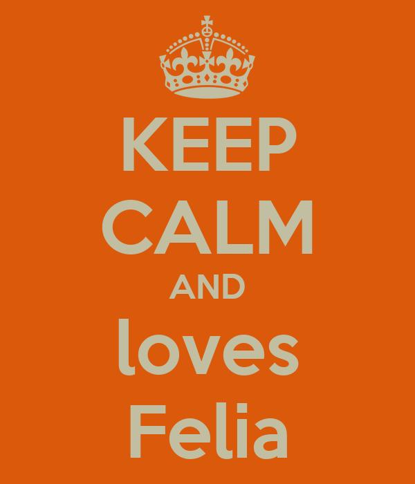 KEEP CALM AND loves Felia