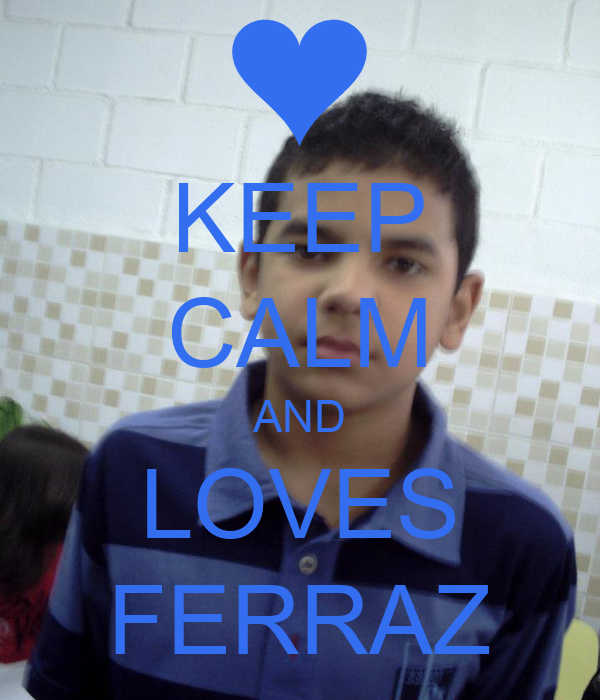 KEEP CALM AND LOVES FERRAZ
