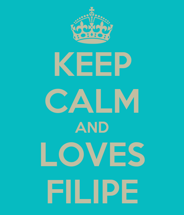 KEEP CALM AND LOVES FILIPE
