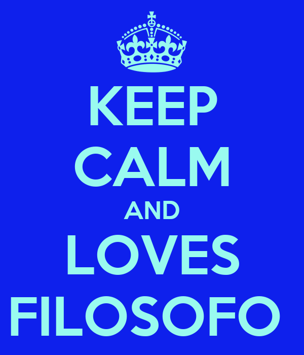KEEP CALM AND LOVES FILOSOFO