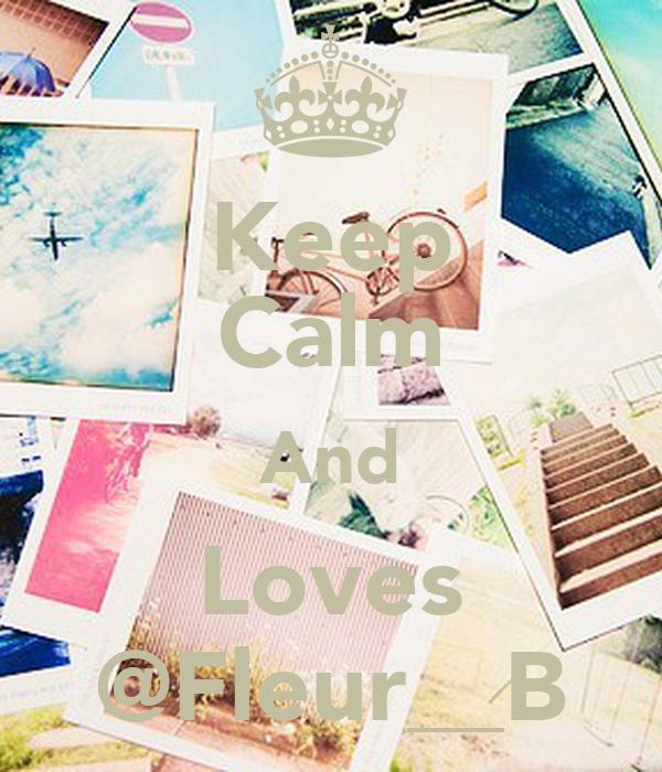 Keep Calm And Loves @Fleur__B