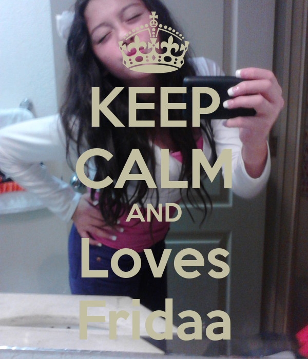 KEEP CALM AND Loves Fridaa