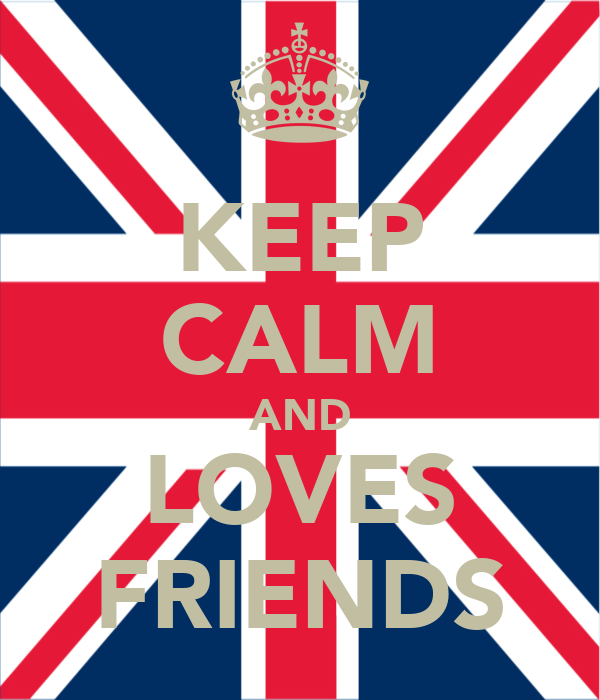 KEEP CALM AND LOVES FRIENDS