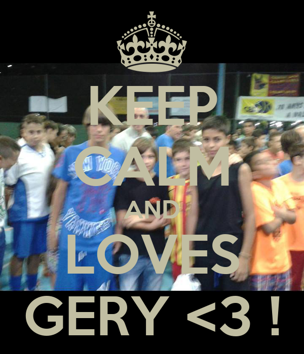 KEEP CALM AND LOVES GERY <3 !