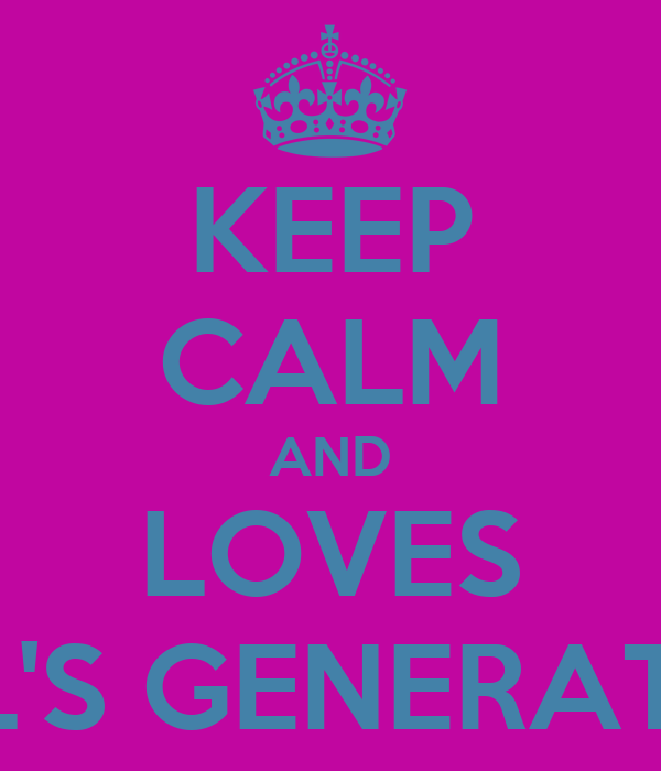 KEEP CALM AND LOVES GIRL'S GENERATION