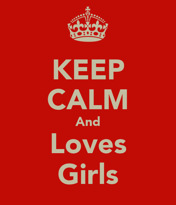 KEEP CALM And Loves Girls