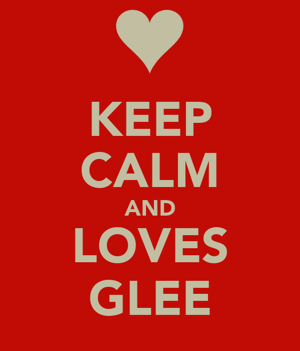 KEEP CALM AND LOVES GLEE