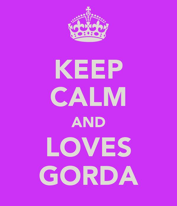 KEEP CALM AND LOVES GORDA