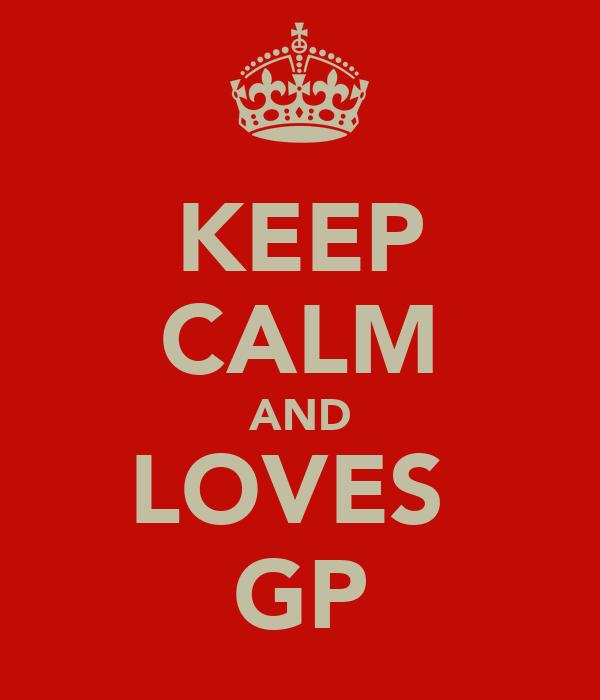 KEEP CALM AND LOVES  GP