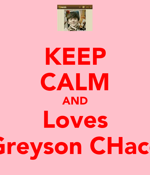 KEEP CALM AND Loves Greyson CHace
