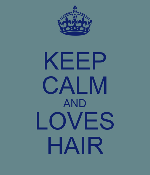 KEEP CALM AND LOVES HAIR