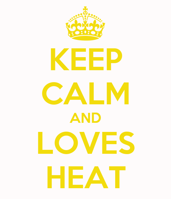 KEEP CALM AND LOVES HEAT