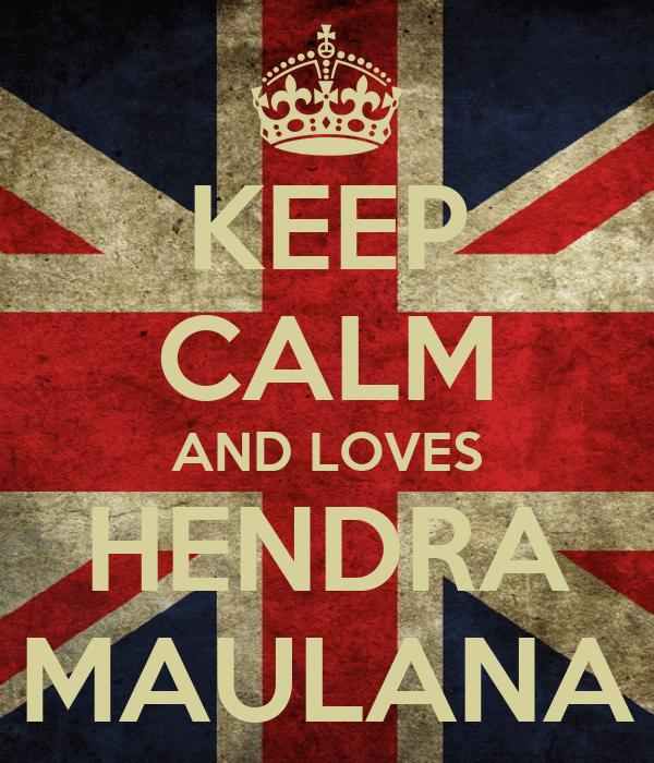 KEEP CALM AND LOVES HENDRA MAULANA