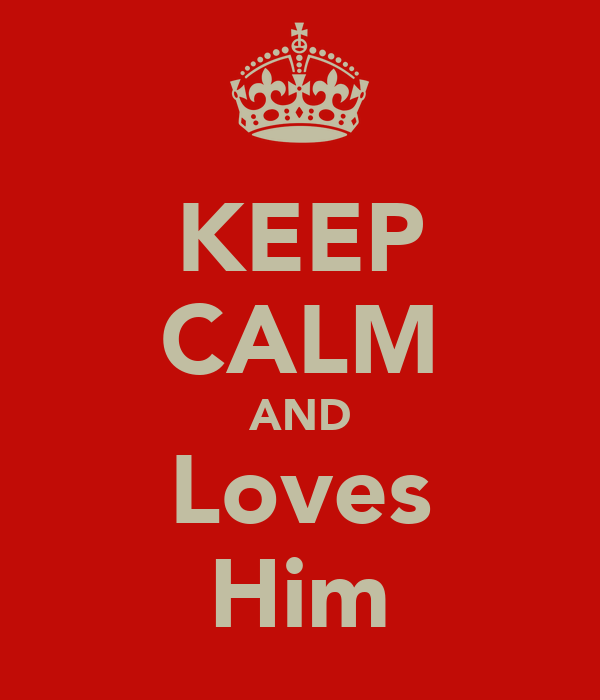 KEEP CALM AND Loves Him