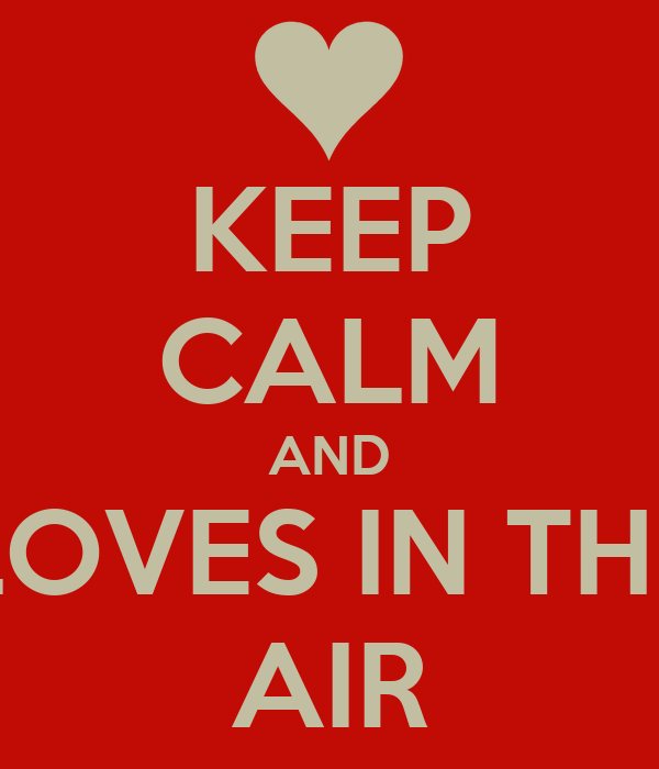 KEEP CALM AND LOVES IN THE AIR