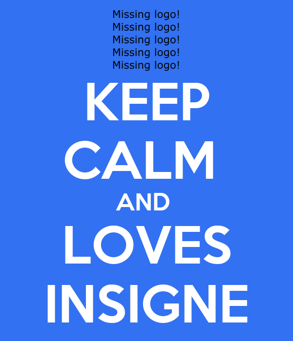 KEEP CALM  AND  LOVES INSIGNE