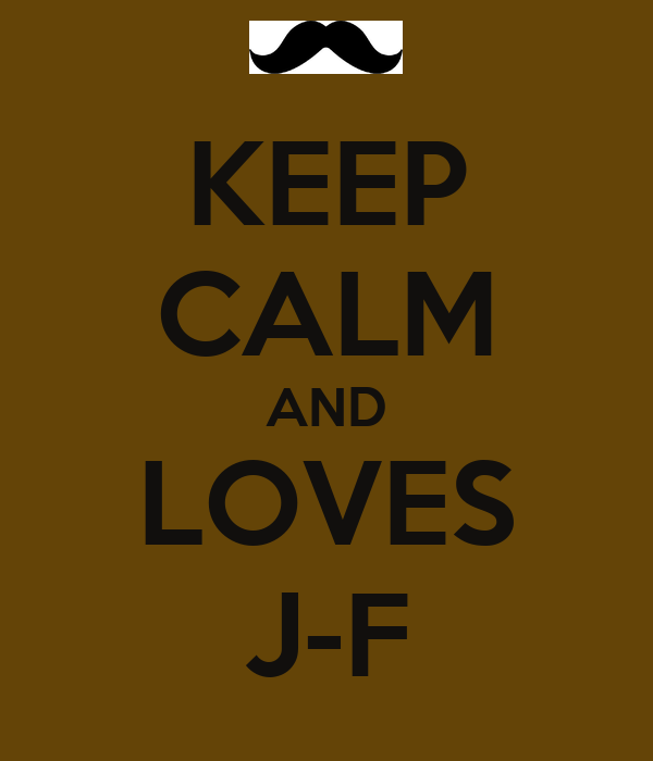 KEEP CALM AND LOVES J-F