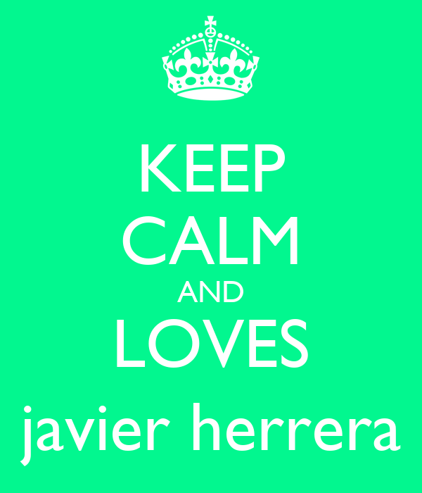 KEEP CALM AND LOVES javier herrera