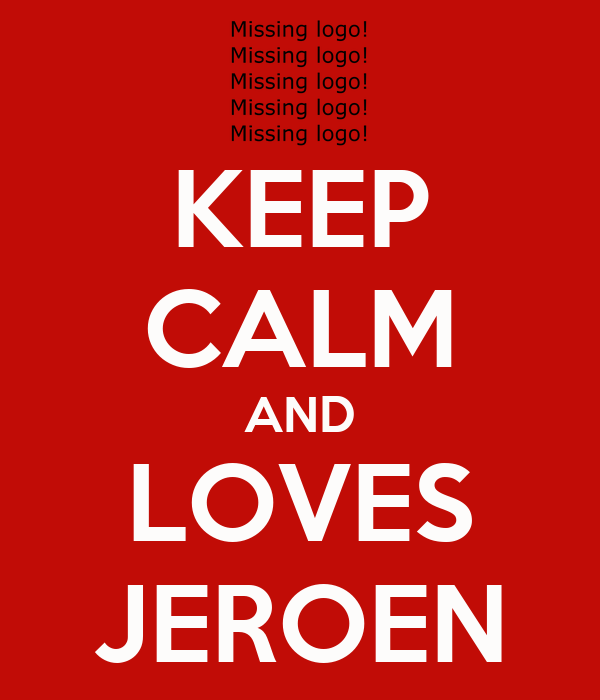 KEEP CALM AND LOVES JEROEN