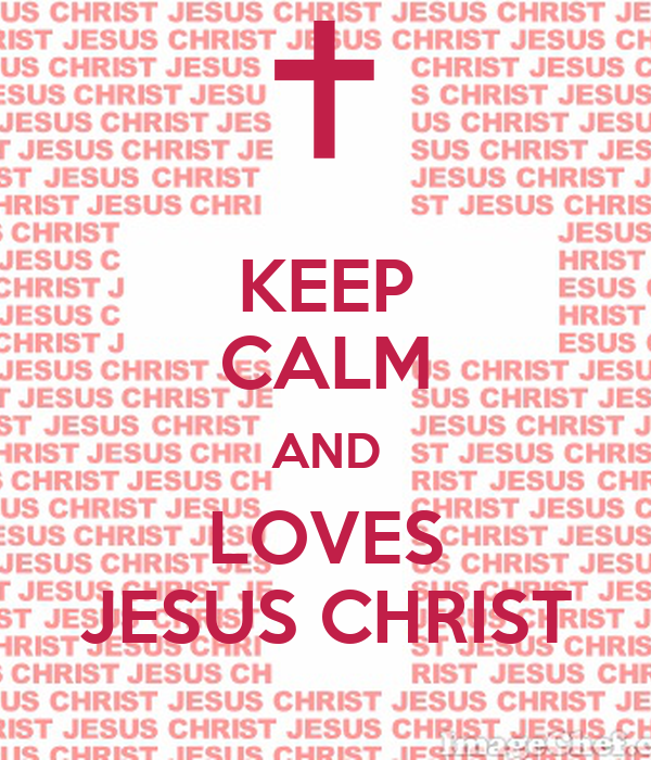 KEEP CALM AND LOVES JESUS CHRIST