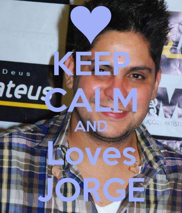 KEEP CALM AND Loves JORGE