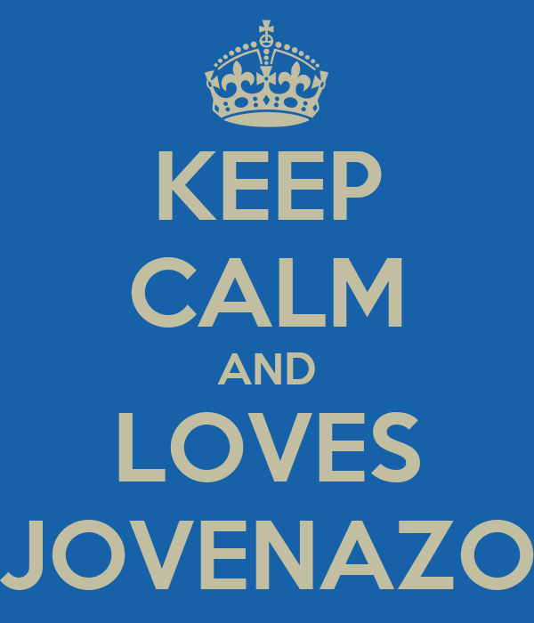 KEEP CALM AND LOVES JOVENAZO