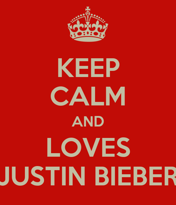 KEEP CALM AND LOVES JUSTIN BIEBER