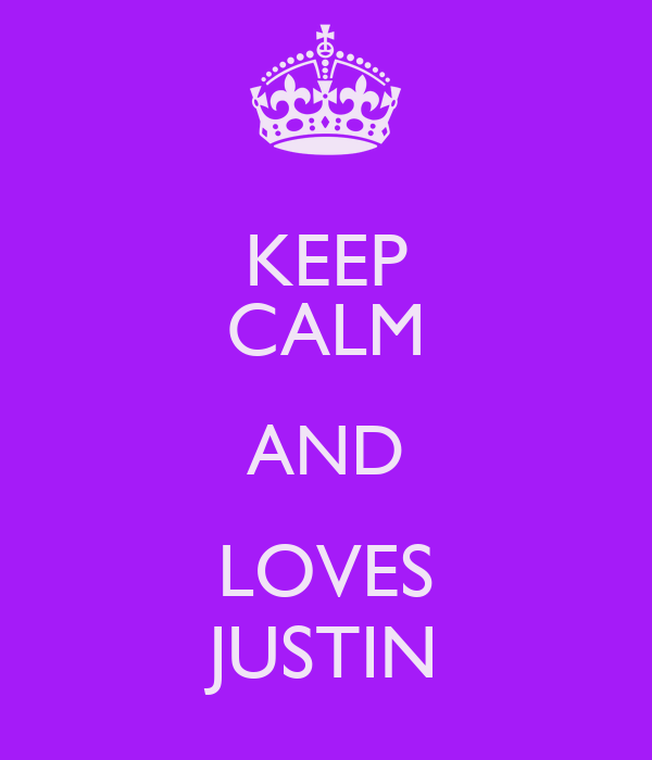 KEEP CALM AND LOVES JUSTIN