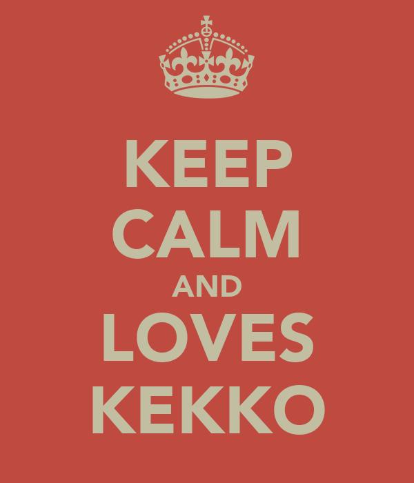 KEEP CALM AND LOVES KEKKO