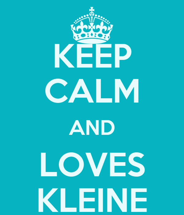 KEEP CALM AND LOVES KLEINE