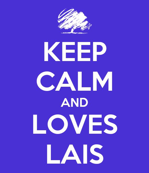 KEEP CALM AND LOVES LAIS