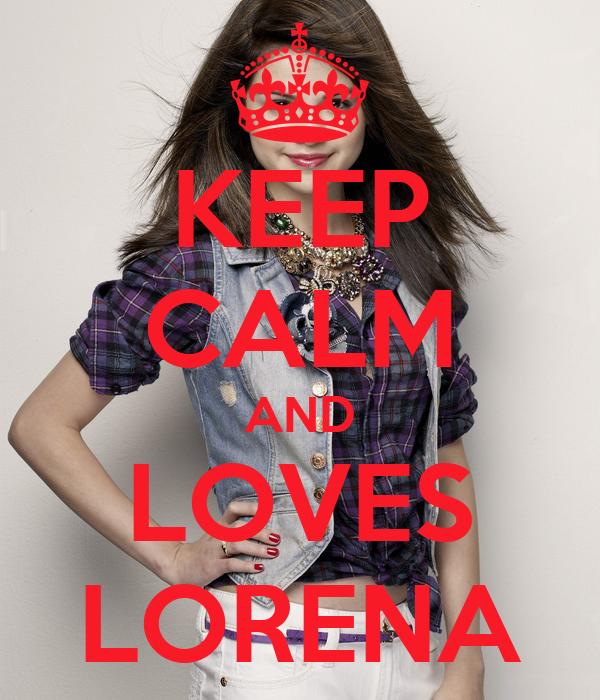 KEEP CALM AND LOVES LORENA