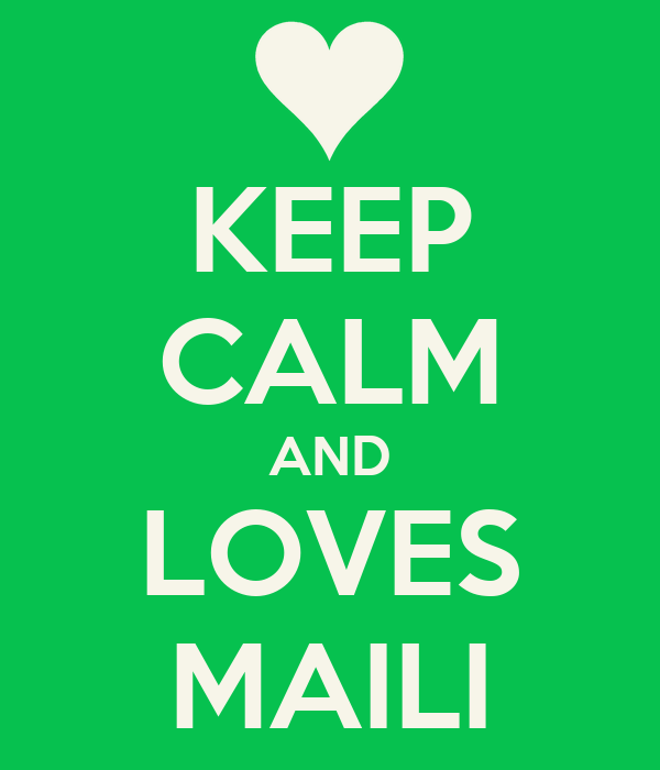 KEEP CALM AND LOVES MAILI
