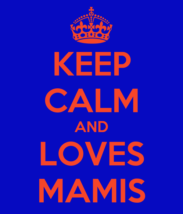 KEEP CALM AND LOVES MAMIS