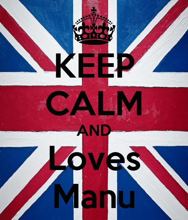 KEEP CALM AND Loves Manu