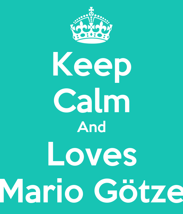 Keep Calm And Loves Mario Götze