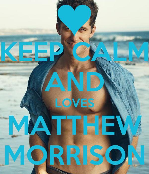 KEEP CALM AND LOVES MATTHEW MORRISON