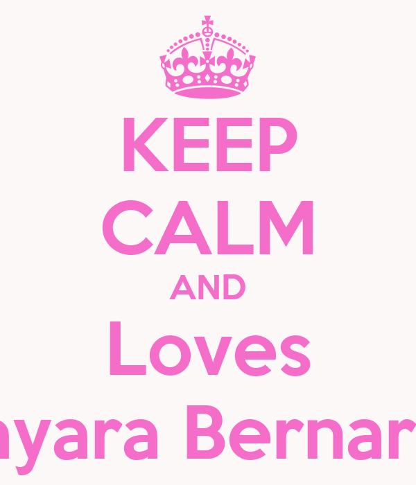 KEEP CALM AND Loves Mayara Bernardo