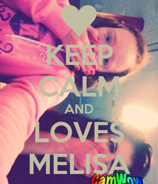KEEP CALM AND LOVES MELISA