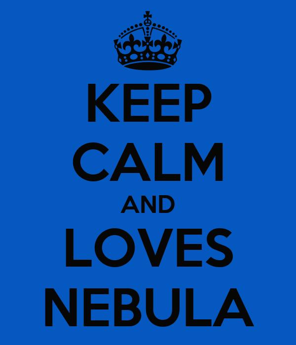 KEEP CALM AND LOVES NEBULA