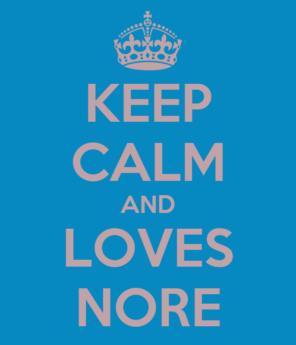 KEEP CALM AND LOVES NORE