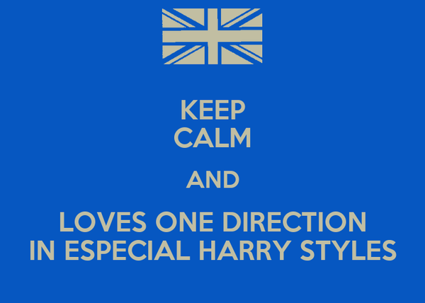 KEEP CALM AND LOVES ONE DIRECTION IN ESPECIAL HARRY STYLES
