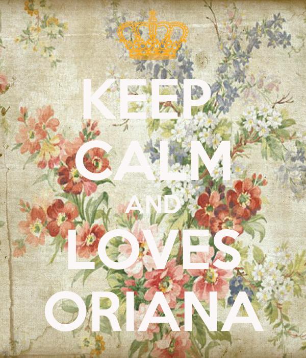 KEEP  CALM AND LOVES ORIANA
