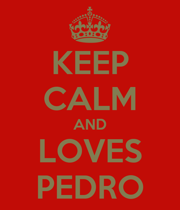 KEEP CALM AND LOVES PEDRO