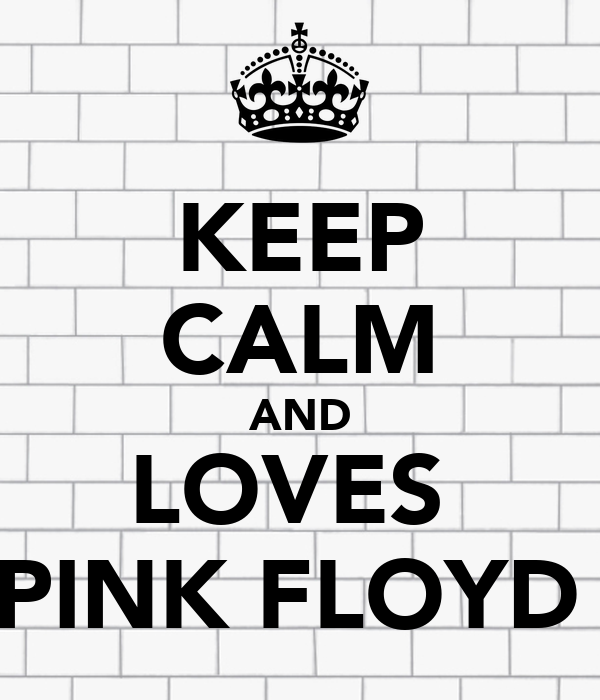 KEEP CALM AND LOVES  PINK FLOYD